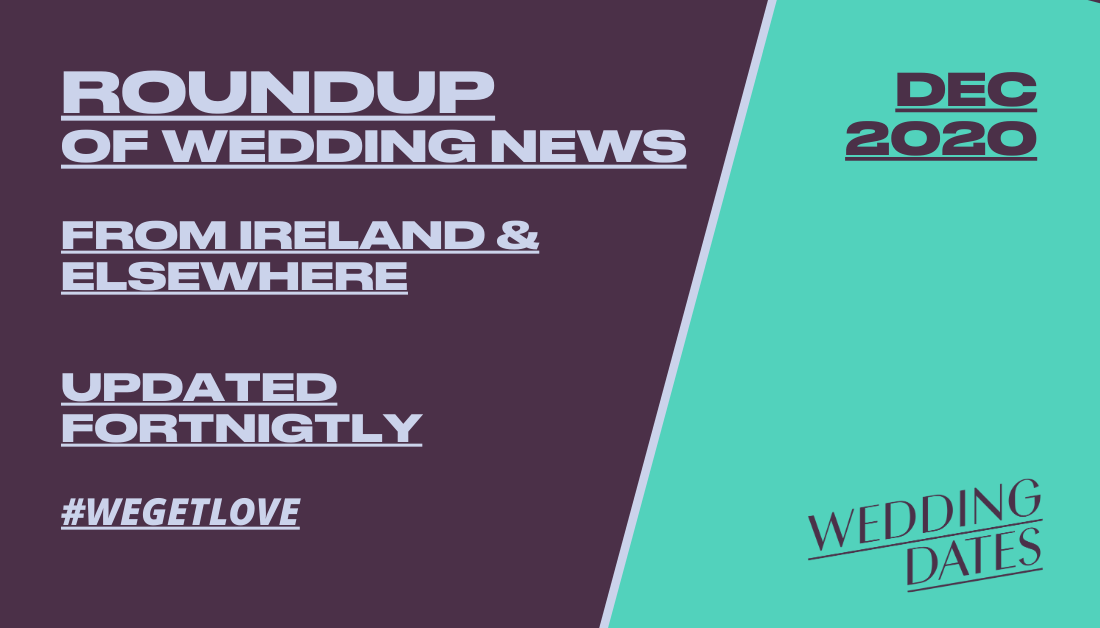 December 2020 Roundup of Wedding News from Ireland and Elsewhere